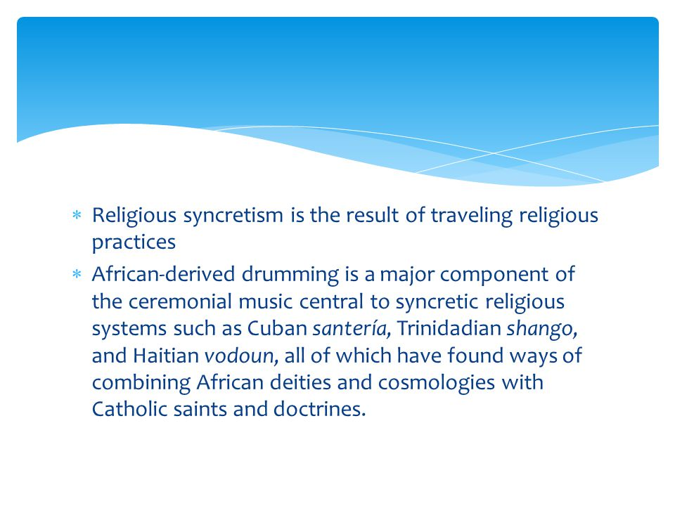 Religious syncretism is the result of traveling religious practices