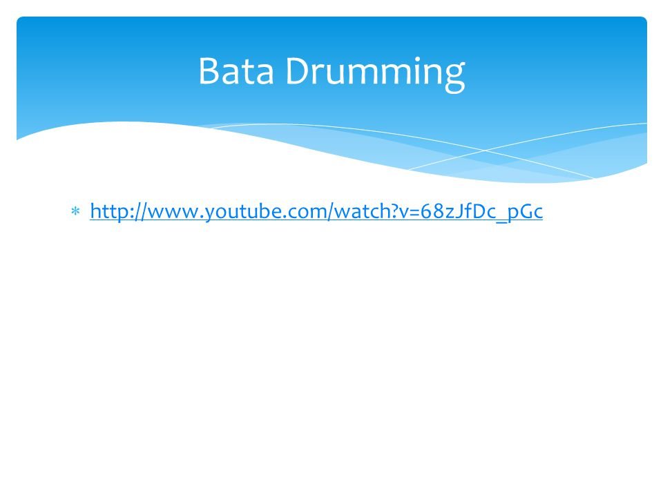 Bata Drumming http://www.youtube.com/watch v=68zJfDc_pGc