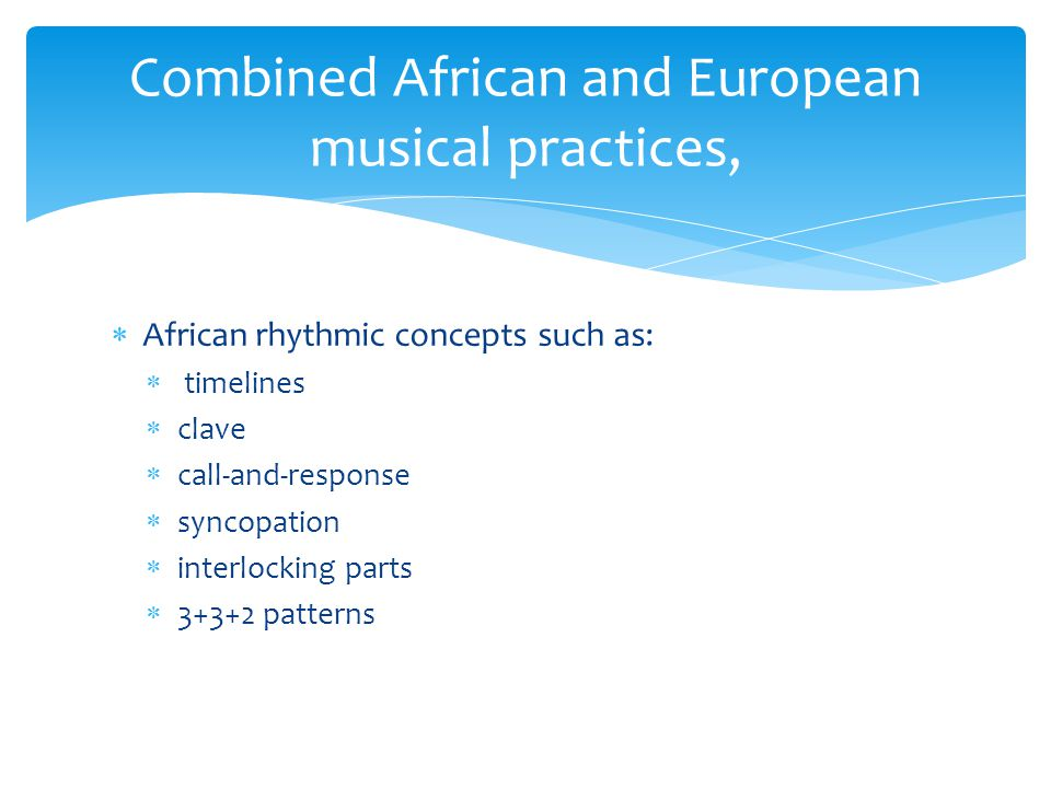 Combined African and European musical practices,