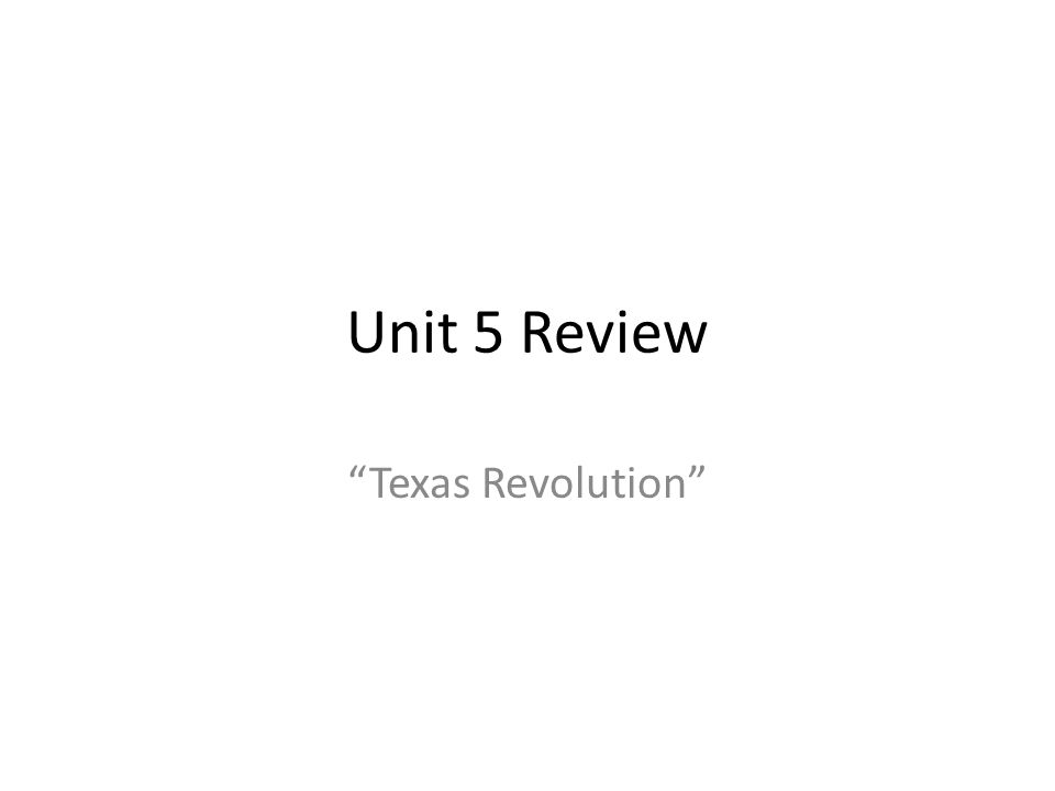 Unit 5 Review Texas Revolution