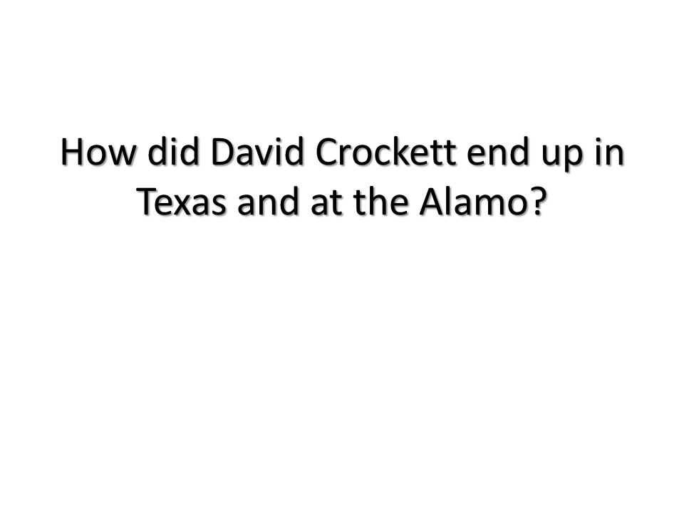 How did David Crockett end up in Texas and at the Alamo