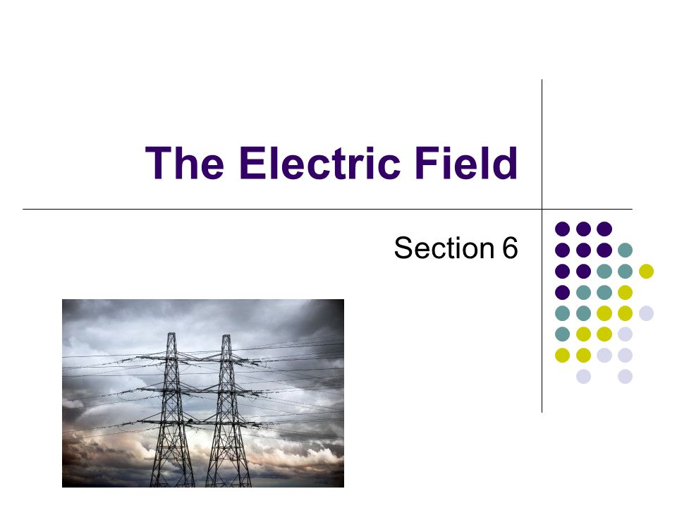 The Electric Field Section 6