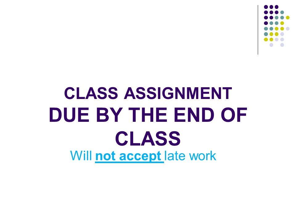 Class assignment Due By the end of class