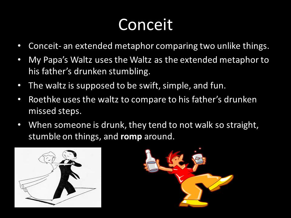 Conceit Conceit- an extended metaphor comparing two unlike things.