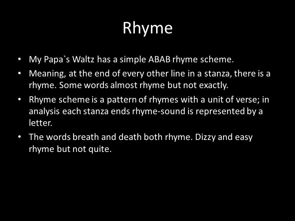 Rhyme My Papa`s Waltz has a simple ABAB rhyme scheme.
