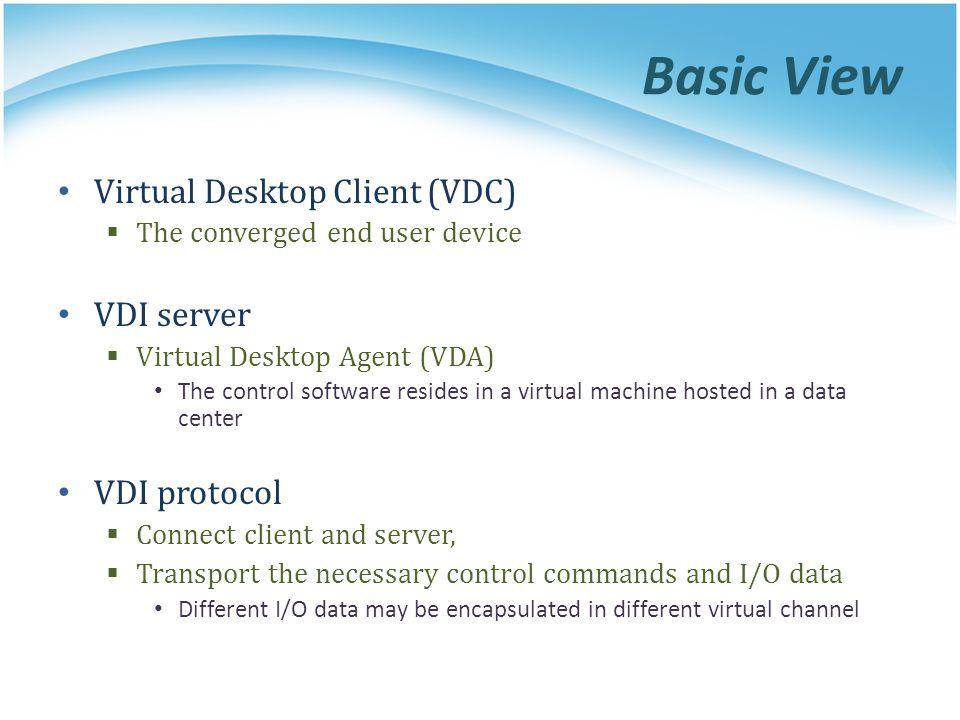 Basic View Virtual Desktop Client (VDC) VDI server VDI protocol