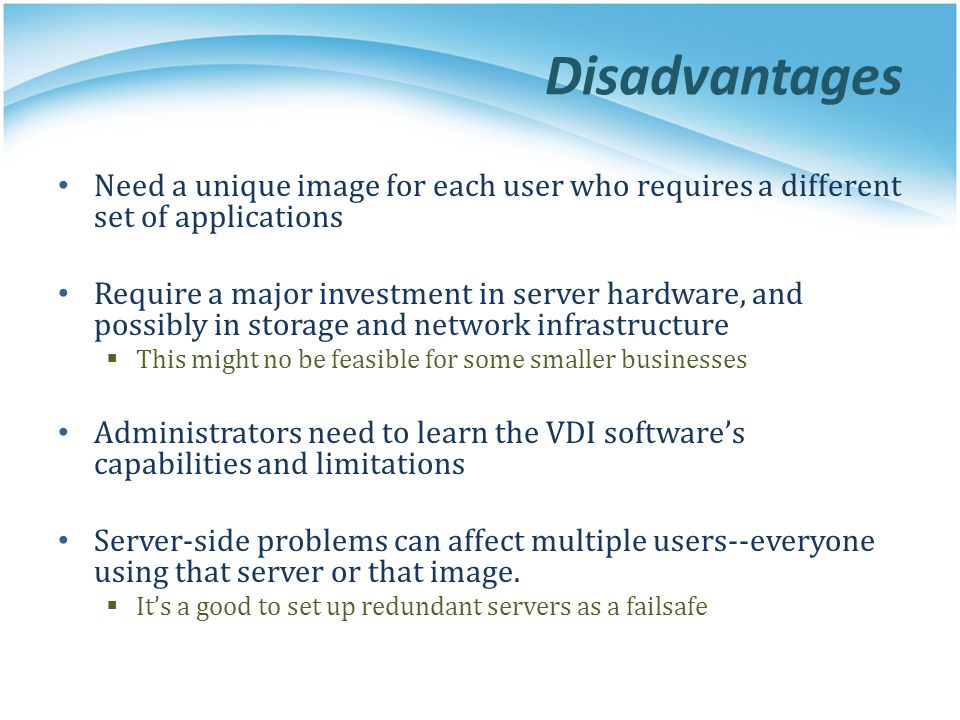 Disadvantages Need a unique image for each user who requires a different set of applications.