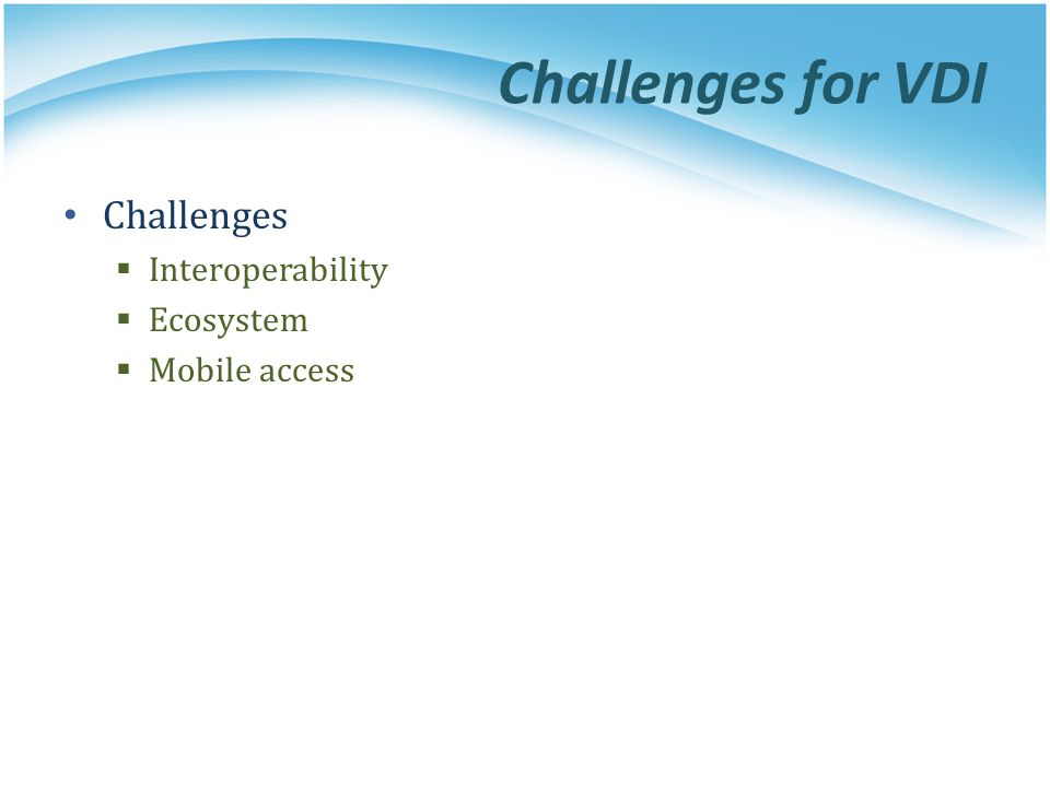Challenges for VDI Challenges Interoperability Ecosystem Mobile access