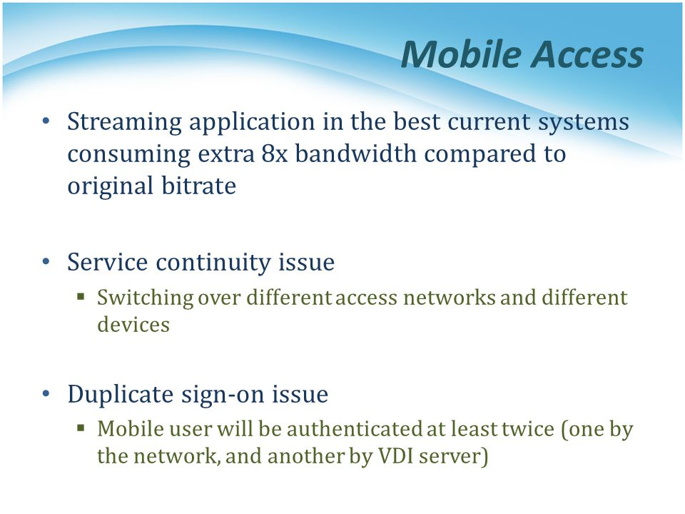 Mobile Access Streaming application in the best current systems consuming extra 8x bandwidth compared to original bitrate.