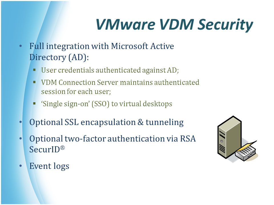 VMware VDM Security Full integration with Microsoft Active Directory (AD): User credentials authenticated against AD;