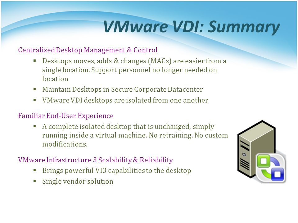 VMware VDI: Summary Centralized Desktop Management & Control