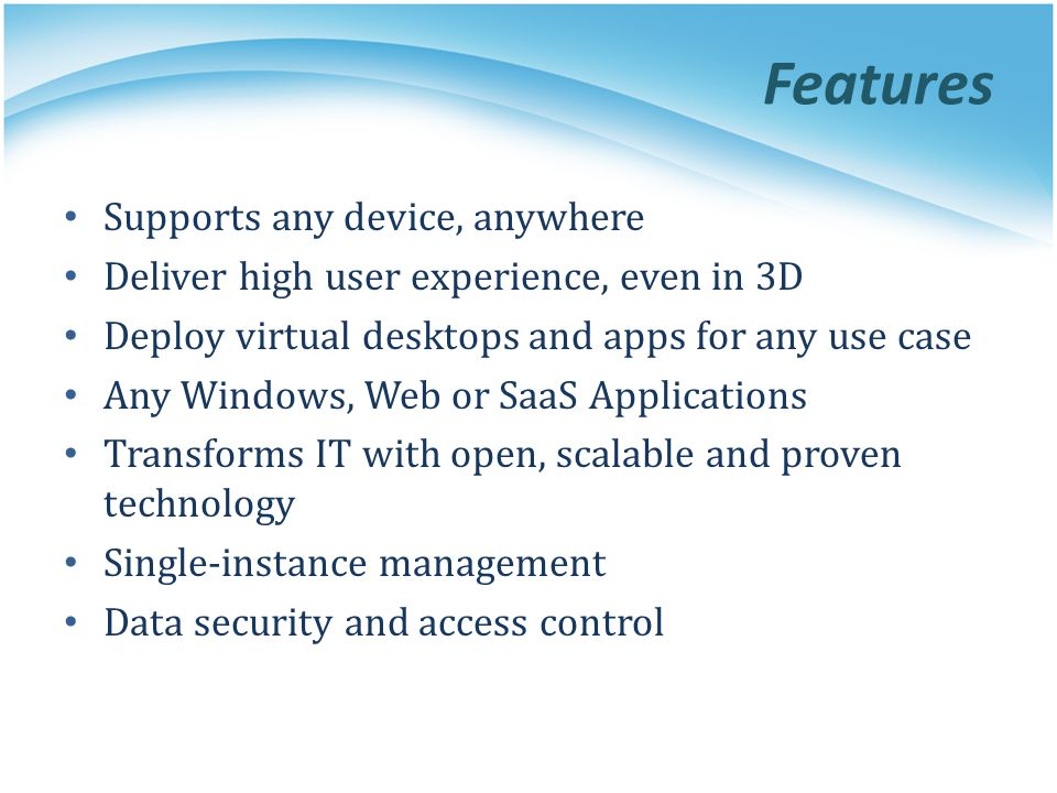 Features Supports any device, anywhere
