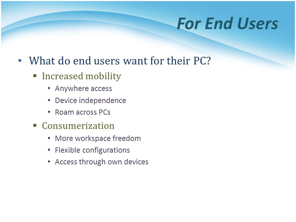 For End Users What do end users want for their PC Increased mobility