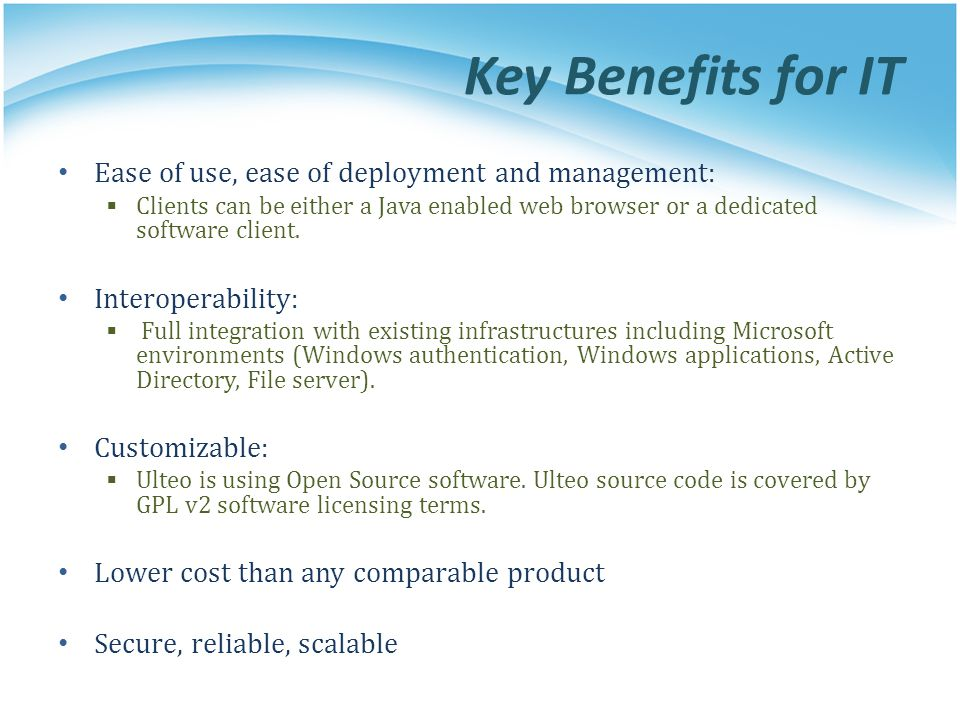 Key Benefits for IT Ease of use, ease of deployment and management: