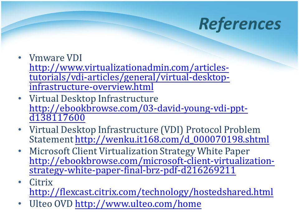 References Vmware VDI http://www.virtualizationadmin.com/articles-tutorials/vdi-articles/general/virtual-desktop-infrastructure-overview.html.