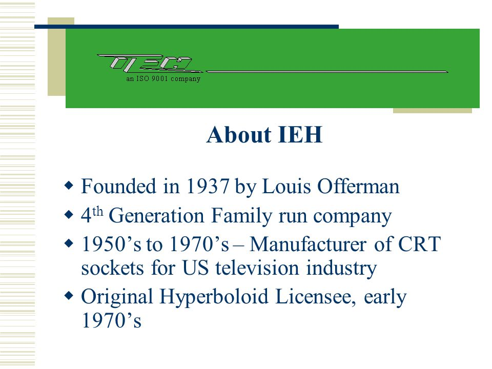 About IEH Founded in 1937 by Louis Offerman