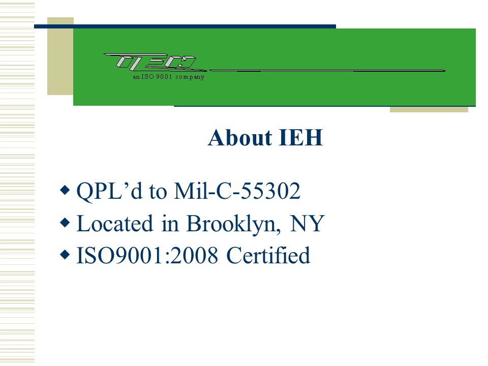About IEH QPL'd to Mil-C-55302 Located in Brooklyn, NY ISO9001:2008 Certified