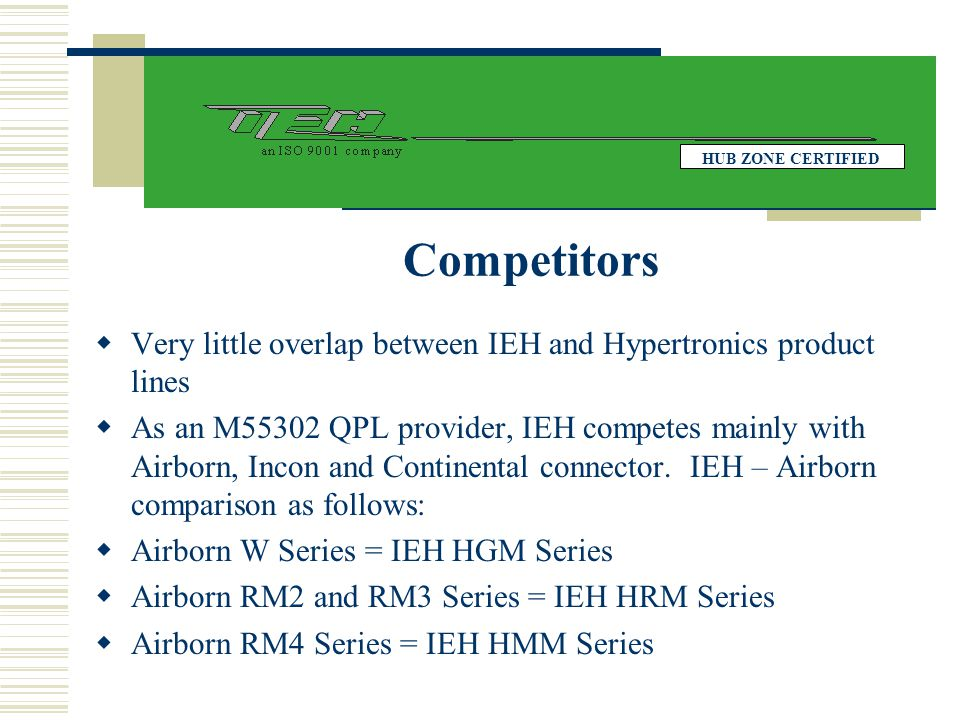 HUB ZONE CERTIFIED Competitors. Very little overlap between IEH and Hypertronics product lines.