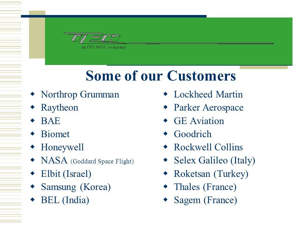 Some of our Customers Northrop Grumman Raytheon BAE Biomet Honeywell