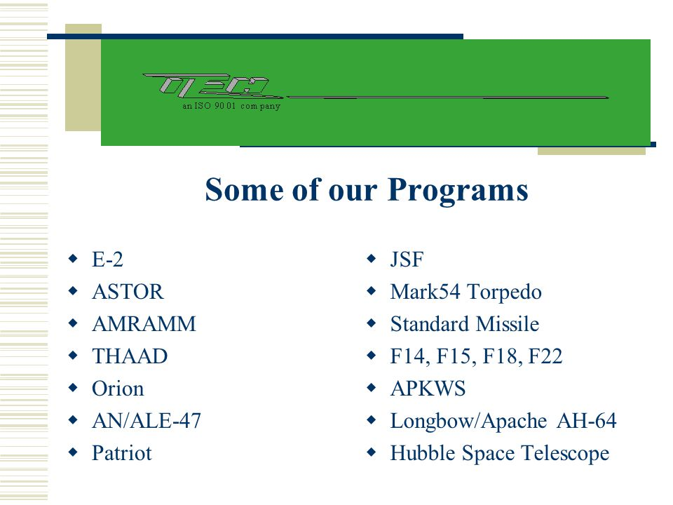 Some of our Programs E-2 ASTOR AMRAMM THAAD Orion AN/ALE-47 Patriot