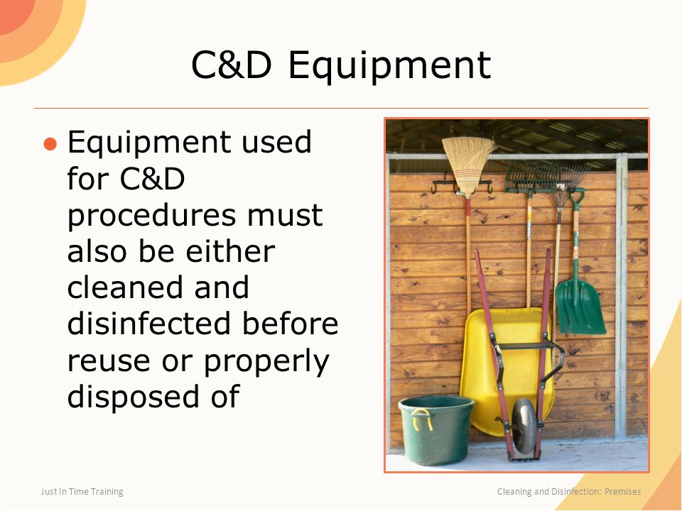 C&D Equipment Equipment used for C&D procedures must also be either cleaned and disinfected before reuse or properly disposed of.