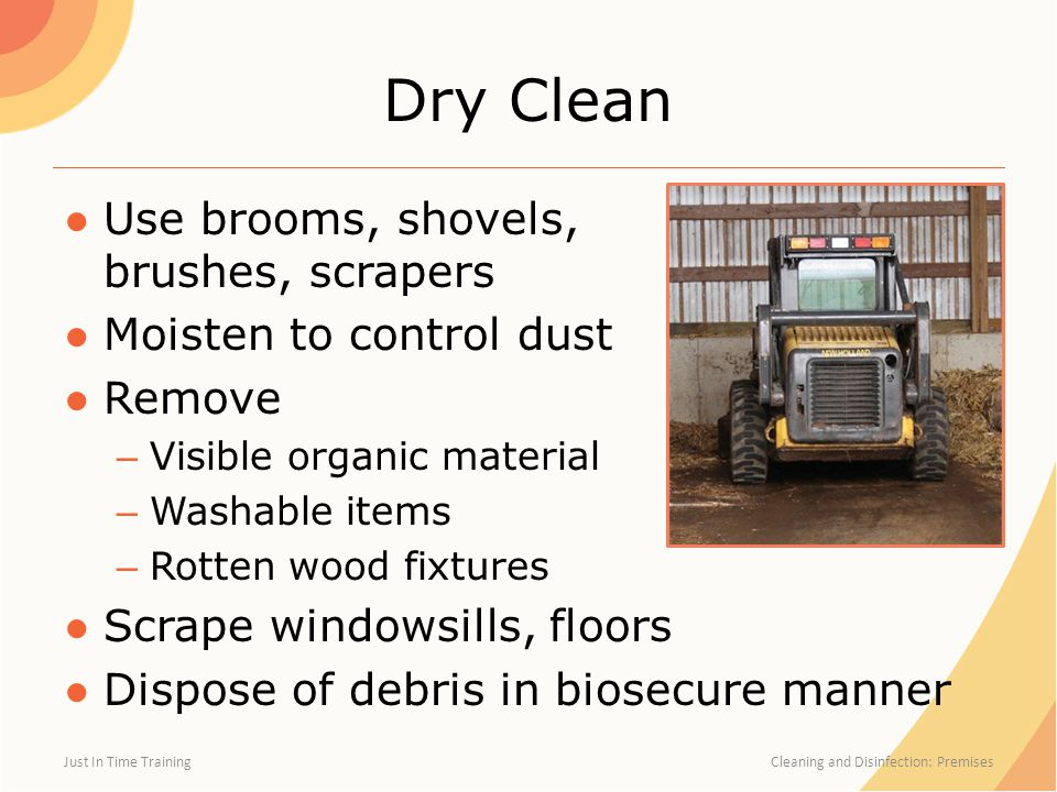 Dry Clean Use brooms, shovels, brushes, scrapers