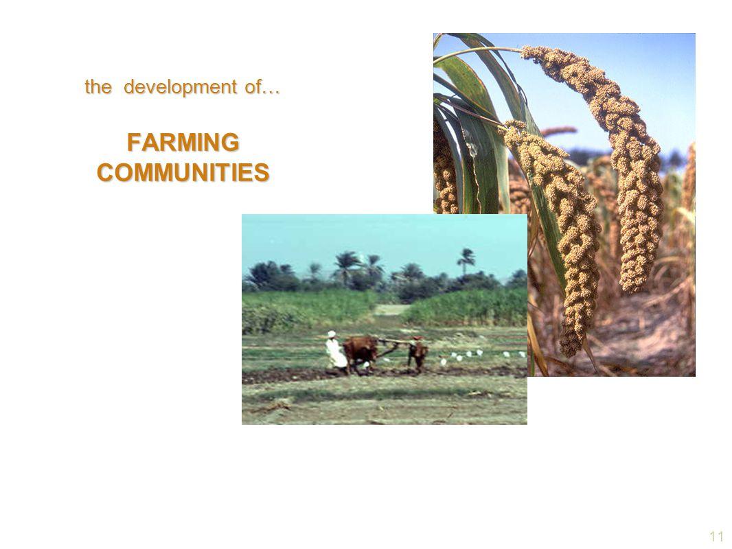 the development of… FARMING COMMUNITIES 11 11