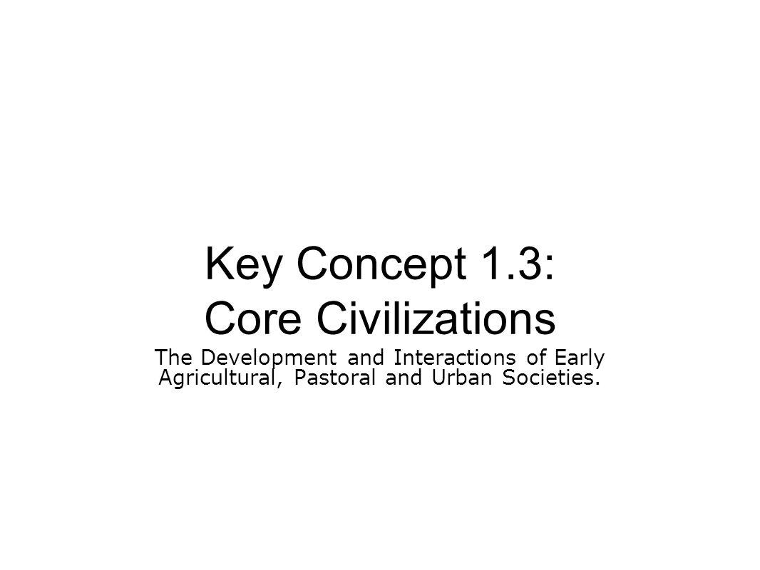 Key Concept 1.3: Core Civilizations