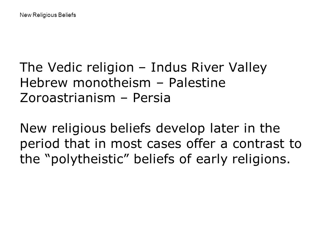 The Vedic religion – Indus River Valley Hebrew monotheism – Palestine