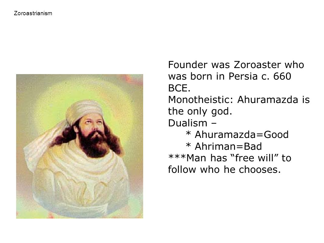 Founder was Zoroaster who was born in Persia c. 660 BCE.