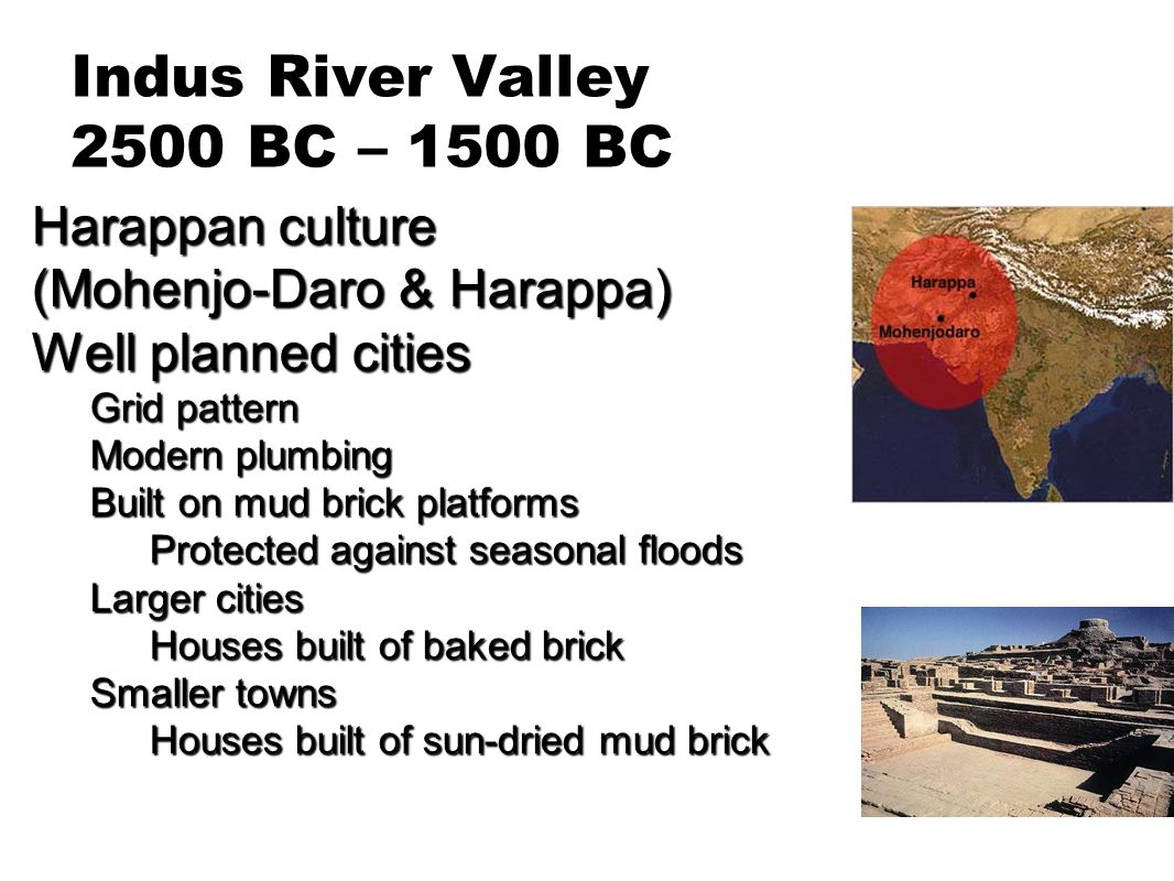 Indus River Valley 2500 BC – 1500 BC