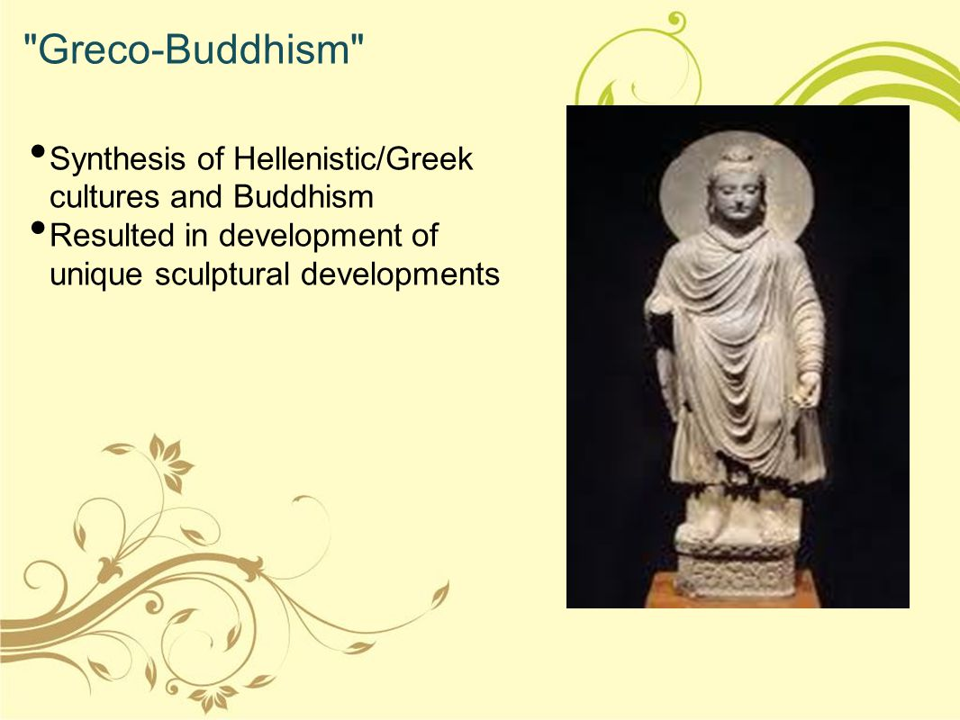 Greco-Buddhism Synthesis of Hellenistic/Greek cultures and Buddhism