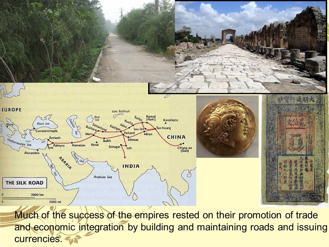 Much of the success of the empires rested on their promotion of trade and economic integration by building and maintaining roads and issuing currencies.