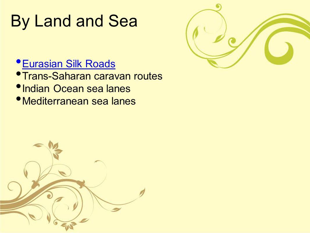 By Land and Sea Eurasian Silk Roads Trans-Saharan caravan routes