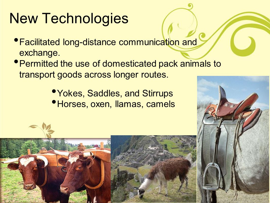 New Technologies Facilitated long-distance communication and exchange.