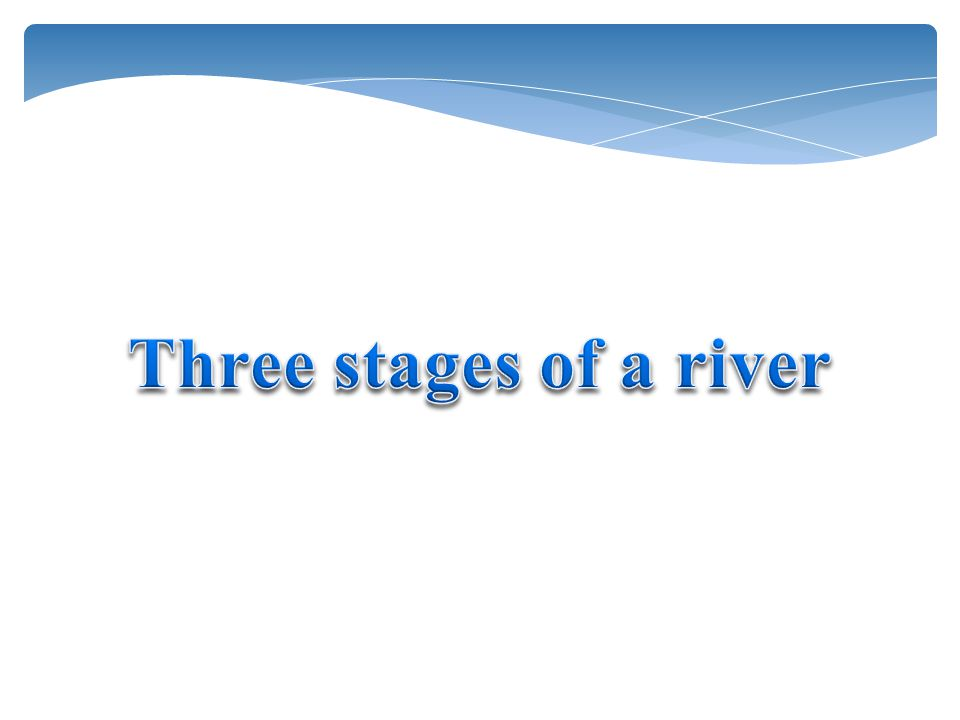 Three stages of a river