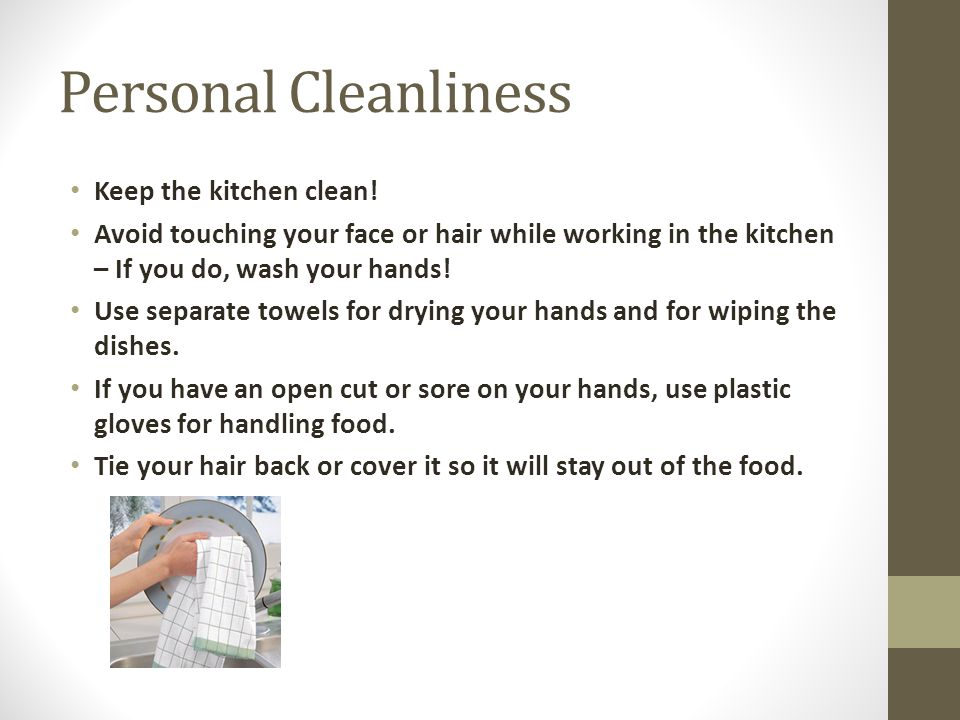 Personal Cleanliness Keep the kitchen clean!