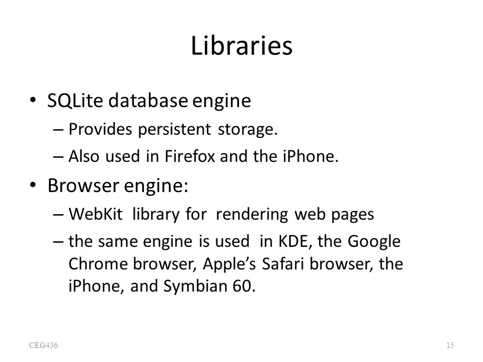 Libraries SQLite database engine Browser engine: