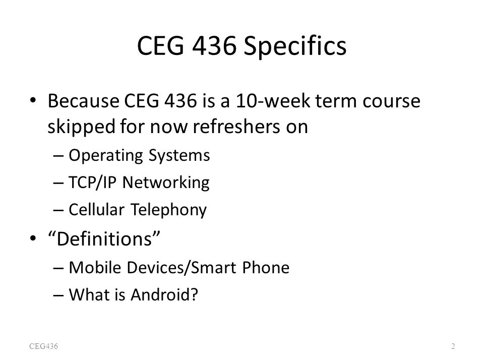CEG 436 Specifics Because CEG 436 is a 10-week term course skipped for now refreshers on. Operating Systems.