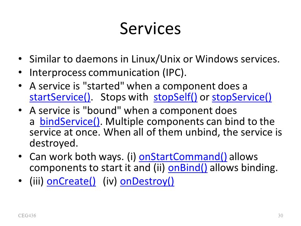 Services Similar to daemons in Linux/Unix or Windows services.