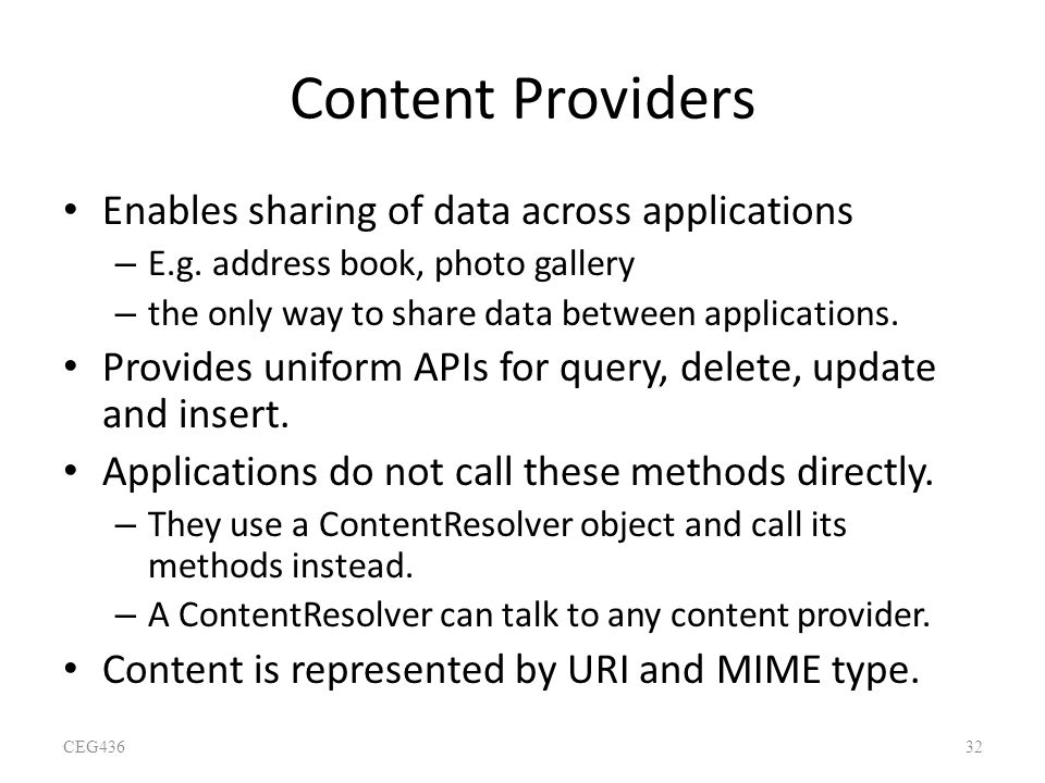 Content Providers Enables sharing of data across applications