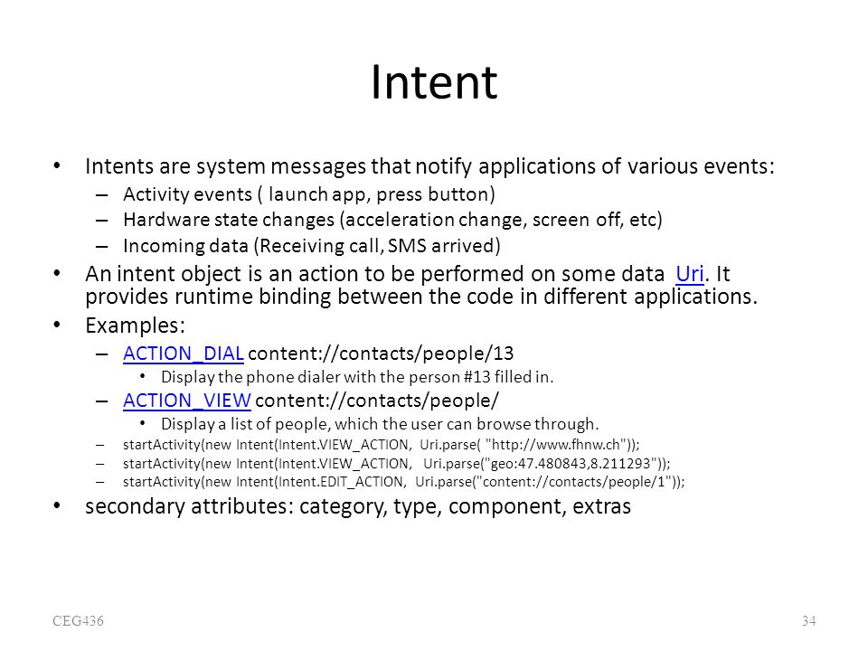 Intent Intents are system messages that notify applications of various events: Activity events ( launch app, press button)
