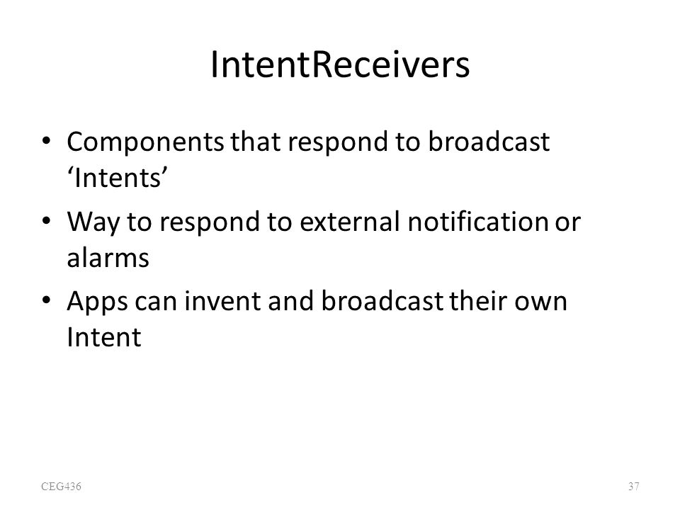 IntentReceivers Components that respond to broadcast 'Intents'