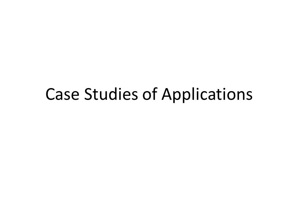 Case Studies of Applications