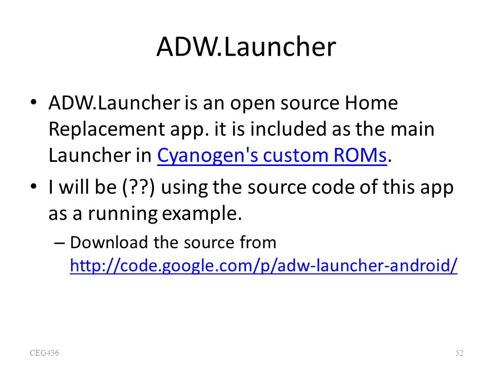 ADW.Launcher ADW.Launcher is an open source Home Replacement app. it is included as the main Launcher in Cyanogen s custom ROMs.