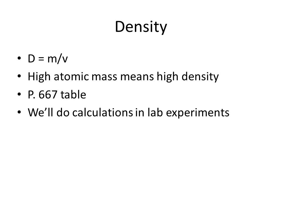 Density D = m/v High atomic mass means high density P. 667 table