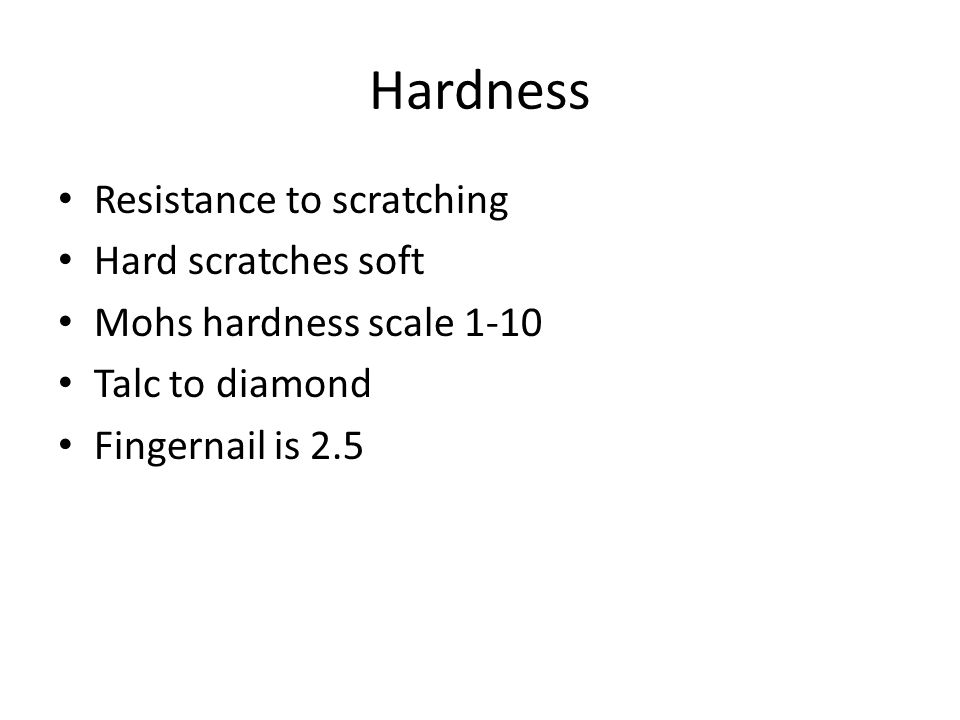 Hardness Resistance to scratching Hard scratches soft