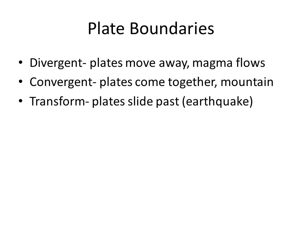Plate Boundaries Divergent- plates move away, magma flows