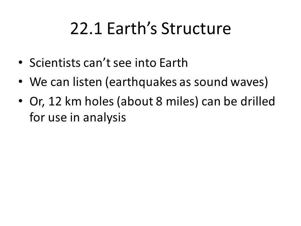 22.1 Earth's Structure Scientists can't see into Earth
