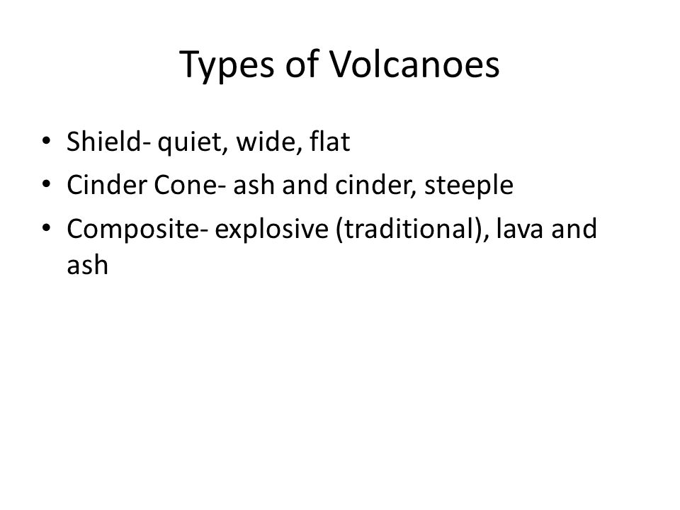 Types of Volcanoes Shield- quiet, wide, flat